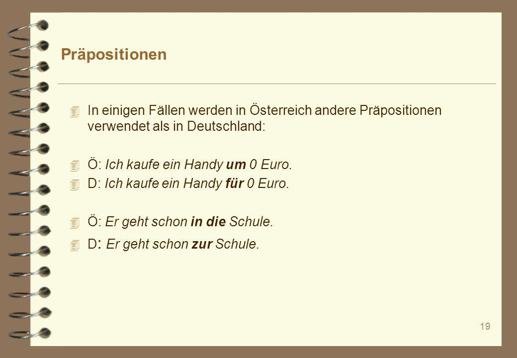 Präpositionen In einigen Fällen werden in Österreich andere Präpositionen verwendet als in Deutschland: