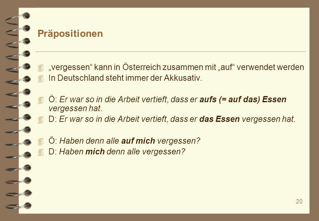 """Präpositionen """"vergessen kann in Österreich zusammen mit """"auf verwendet werden. In Deutschland steht immer der Akkusativ."""