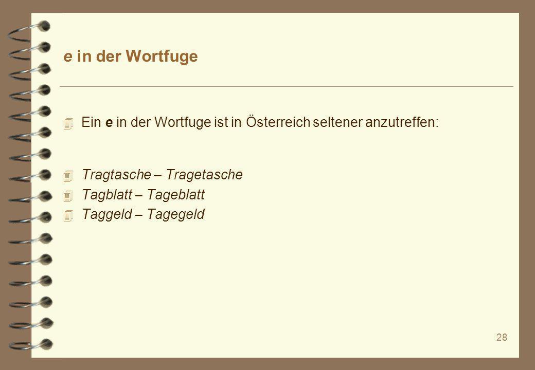 e in der Wortfuge Ein e in der Wortfuge ist in Österreich seltener anzutreffen: Tragtasche – Tragetasche.