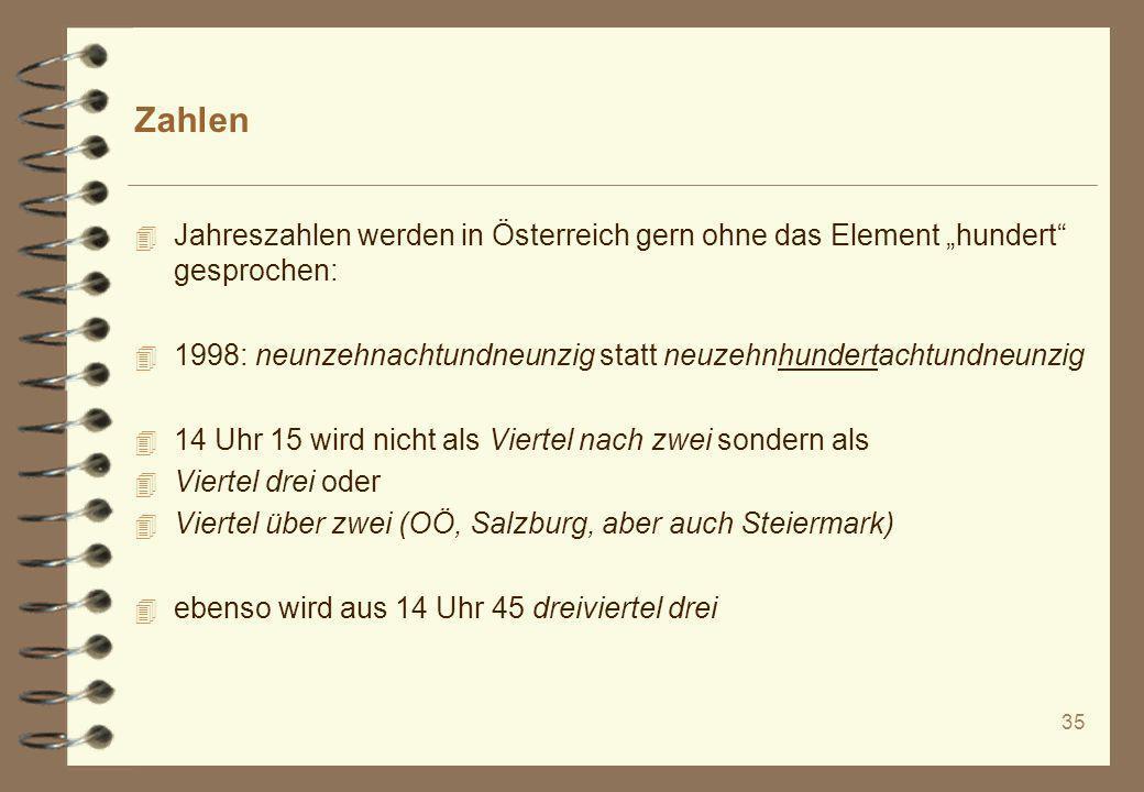 """Zahlen Jahreszahlen werden in Österreich gern ohne das Element """"hundert gesprochen: 1998: neunzehnachtundneunzig statt neuzehnhundertachtundneunzig."""