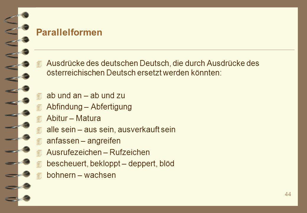 Parallelformen Ausdrücke des deutschen Deutsch, die durch Ausdrücke des österreichischen Deutsch ersetzt werden könnten: