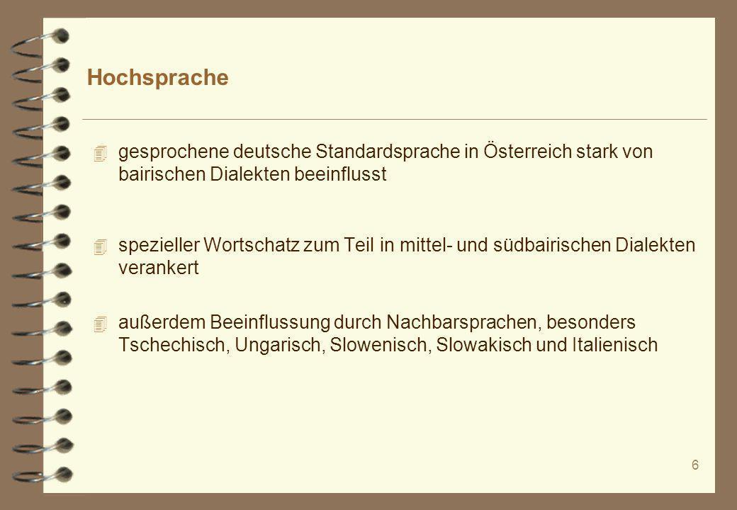 Hochsprache gesprochene deutsche Standardsprache in Österreich stark von bairischen Dialekten beeinflusst.
