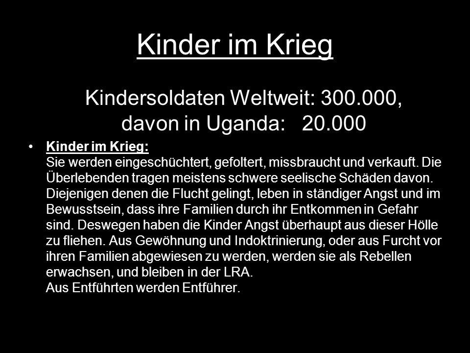 Kindersoldaten Weltweit: 300.000, davon in Uganda: 20.000