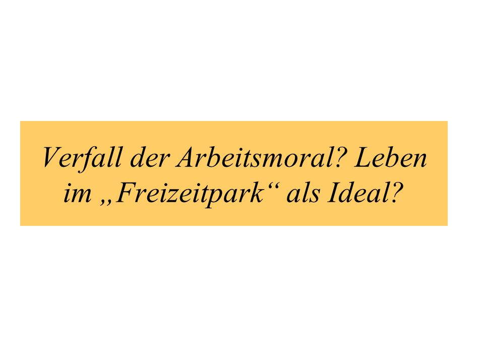 """Verfall der Arbeitsmoral Leben im """"Freizeitpark als Ideal"""