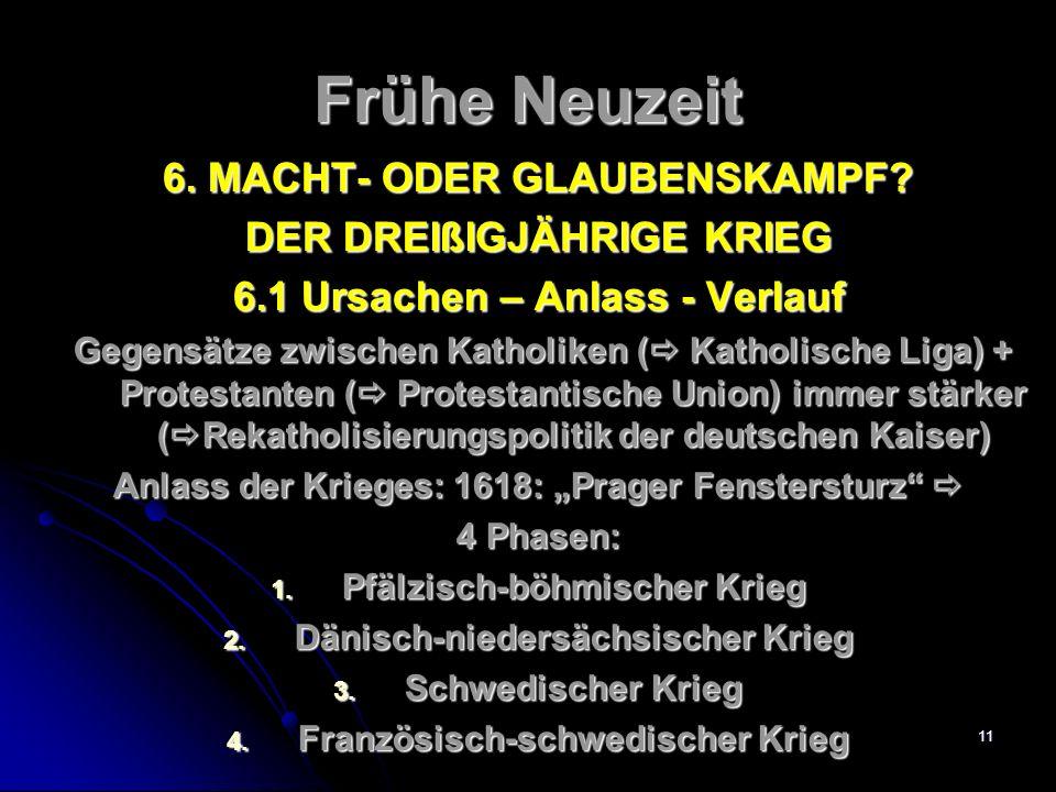 Frühe Neuzeit 6. MACHT- ODER GLAUBENSKAMPF DER DREIßIGJÄHRIGE KRIEG