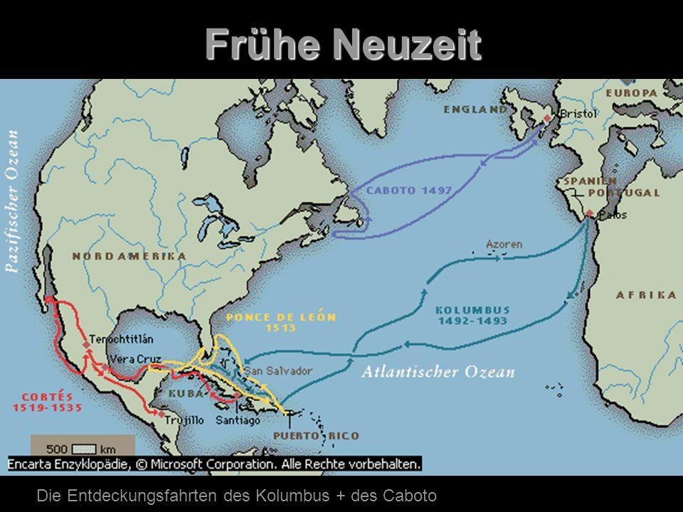 Frühe Neuzeit Die Entdeckungsfahrten des Kolumbus + des Caboto
