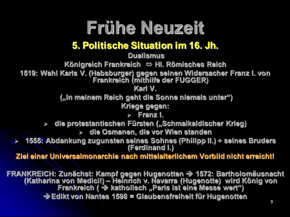 Frühe Neuzeit 5. Politische Situation im 16. Jh. Dualismus