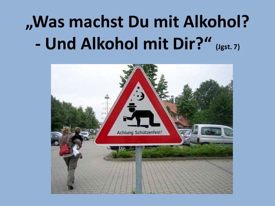 """""""Was machst Du mit Alkohol - Und Alkohol mit Dir (Jgst. 7)"""