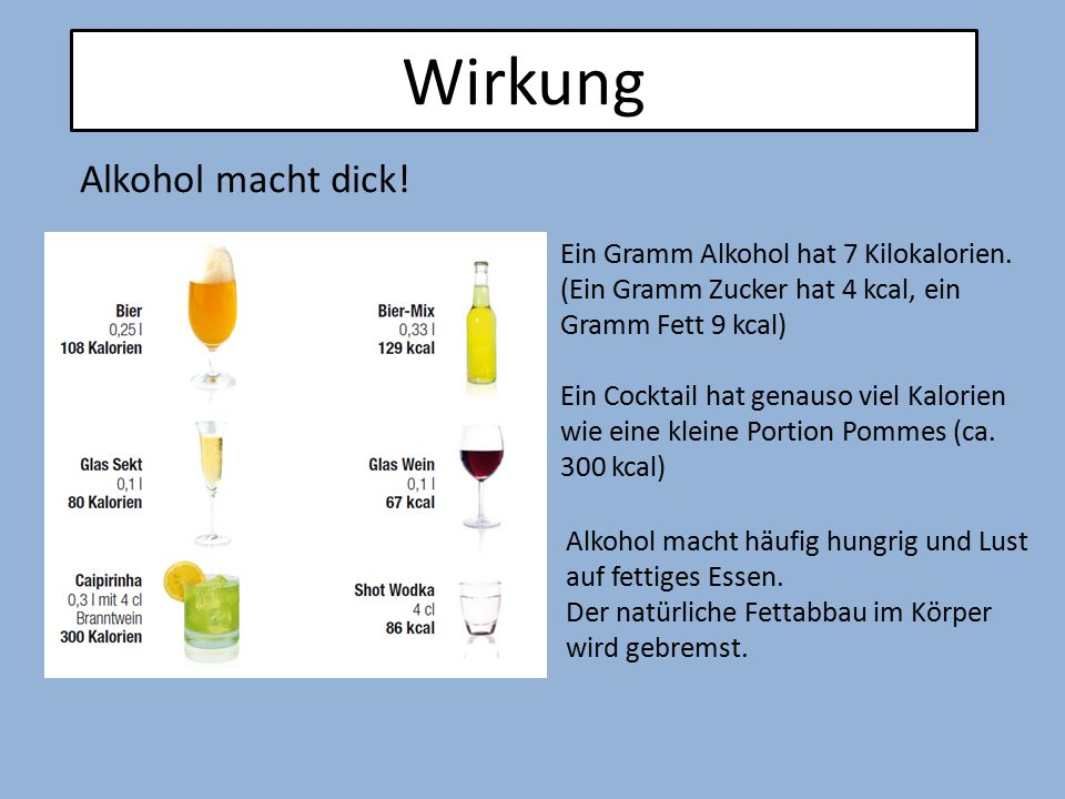 Wirkung Alkohol macht dick! Ein Gramm Alkohol hat 7 Kilokalorien.
