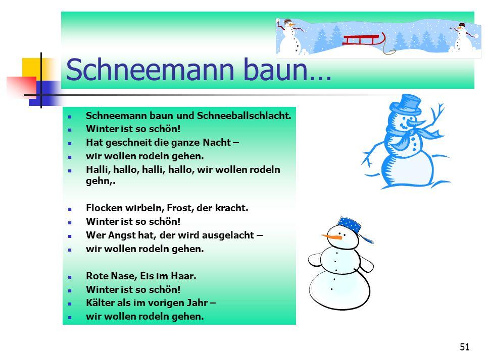Schneemann baun… Schneemann baun und Schneeballschlacht.