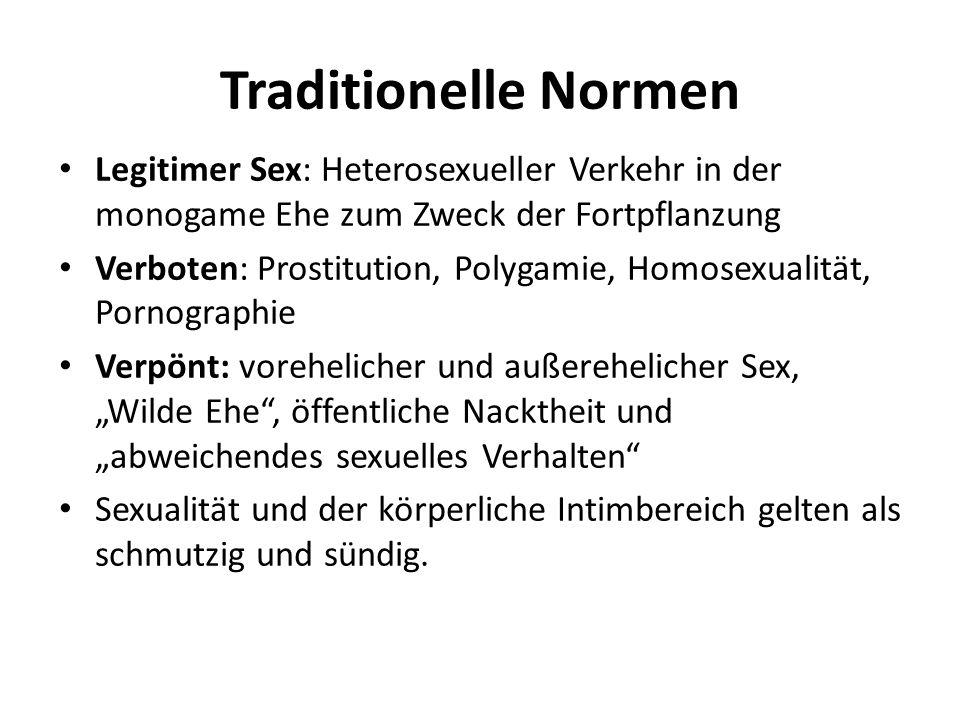 Traditionelle Normen Legitimer Sex: Heterosexueller Verkehr in der monogame Ehe zum Zweck der Fortpflanzung.