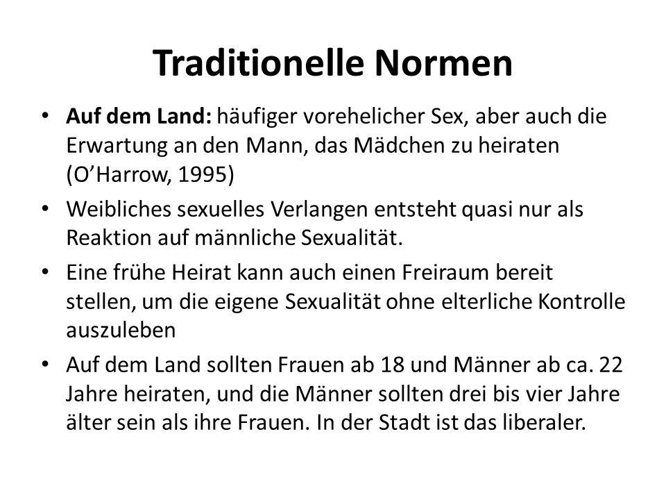 Traditionelle Normen Auf dem Land: häufiger vorehelicher Sex, aber auch die Erwartung an den Mann, das Mädchen zu heiraten (O'Harrow, 1995)