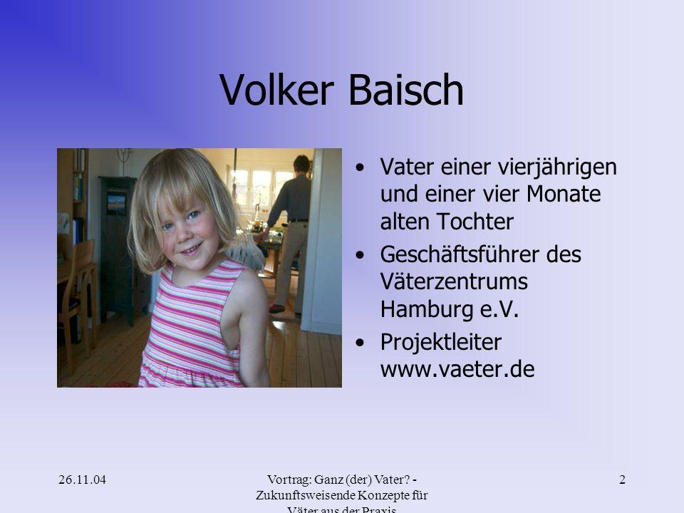 Volker Baisch Vater einer vierjährigen und einer vier Monate alten Tochter. Geschäftsführer des Väterzentrums Hamburg e.V.