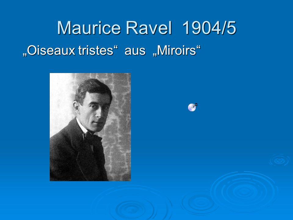 "Maurice Ravel 1904/5 ""Oiseaux tristes aus ""Miroirs"