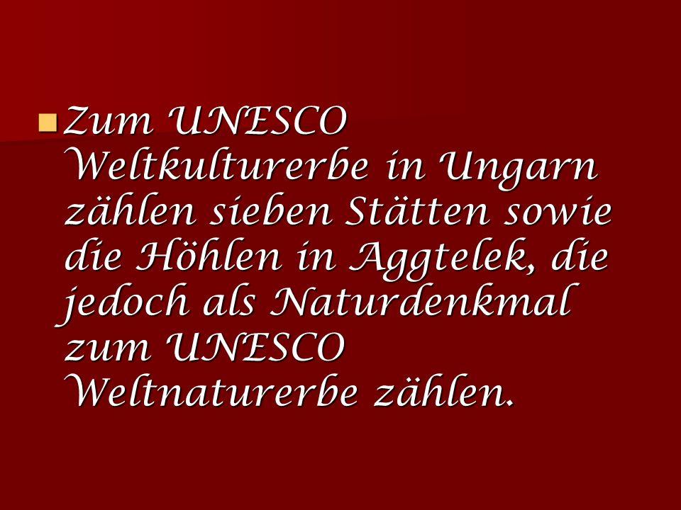 Zum UNESCO Weltkulturerbe in Ungarn zählen sieben Stätten sowie die Höhlen in Aggtelek, die jedoch als Naturdenkmal zum UNESCO Weltnaturerbe zählen.