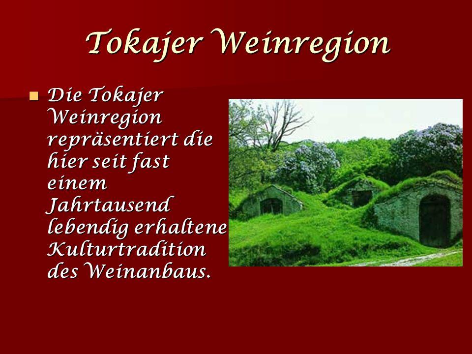 Tokajer Weinregion Die Tokajer Weinregion repräsentiert die hier seit fast einem Jahrtausend lebendig erhaltene Kulturtradition des Weinanbaus.