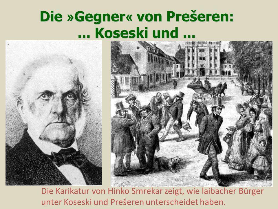 Die »Gegner« von Prešeren: ... Koseski und ...