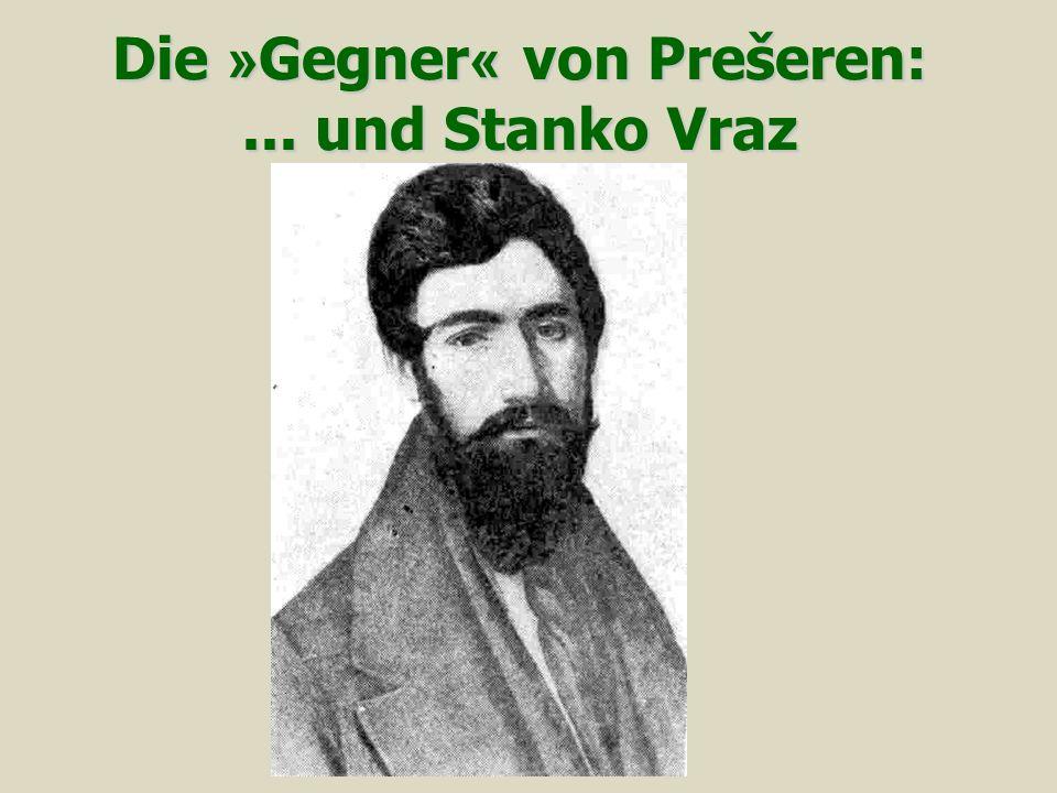 Die »Gegner« von Prešeren: ... und Stanko Vraz