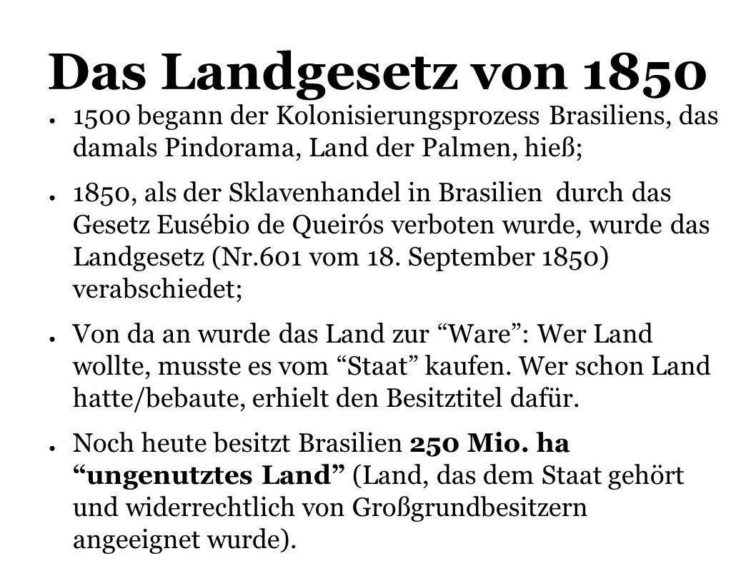 Das Landgesetz von 1850 1500 begann der Kolonisierungsprozess Brasiliens, das damals Pindorama, Land der Palmen, hieß;