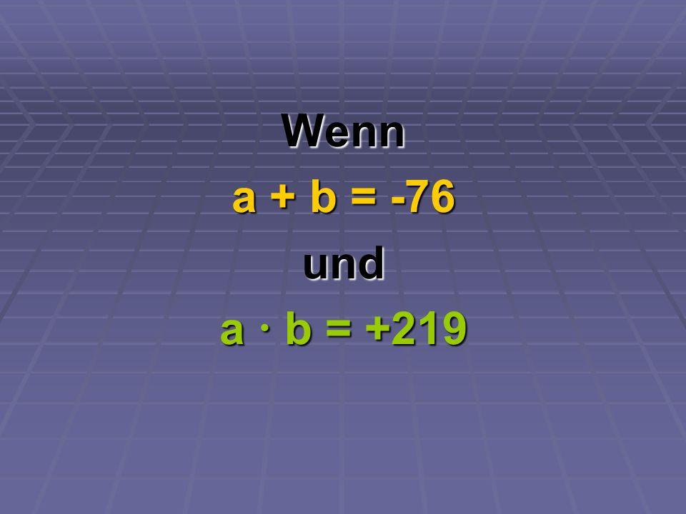 Wenn a + b = -76 und a  b = +219