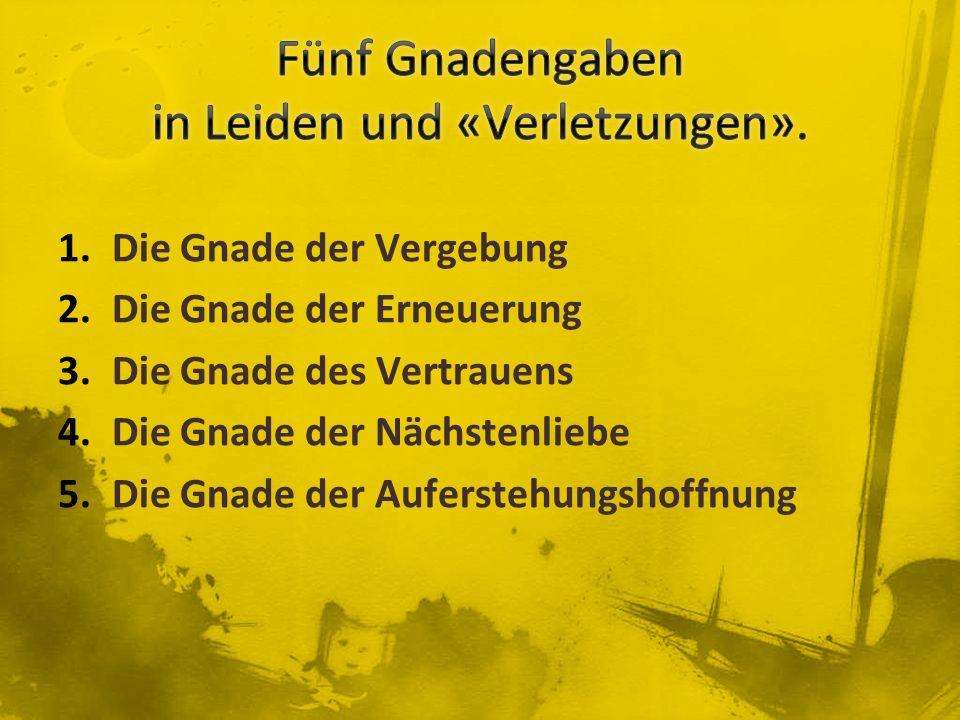 Fünf Gnadengaben in Leiden und «Verletzungen».