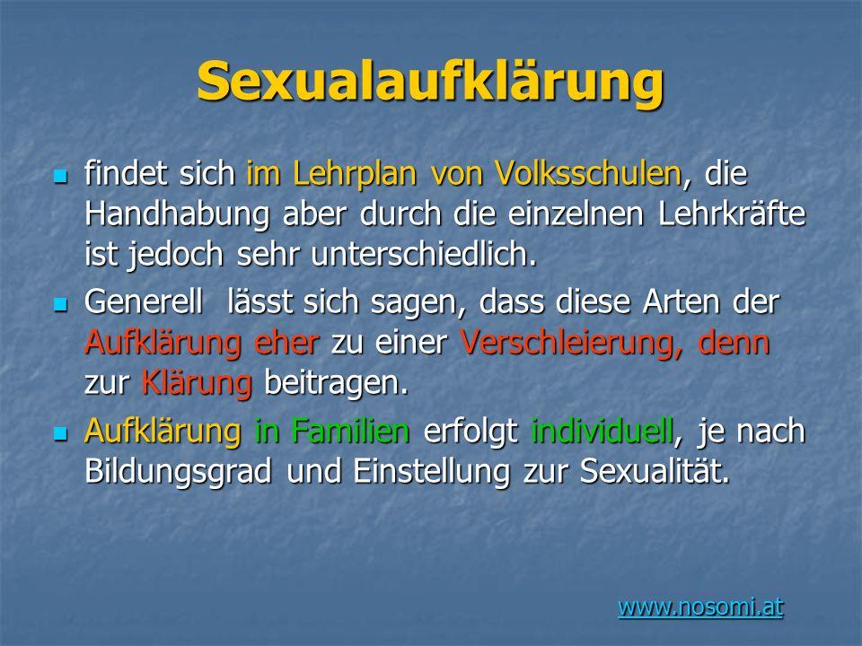 Sexualaufklärung findet sich im Lehrplan von Volksschulen, die Handhabung aber durch die einzelnen Lehrkräfte ist jedoch sehr unterschiedlich.