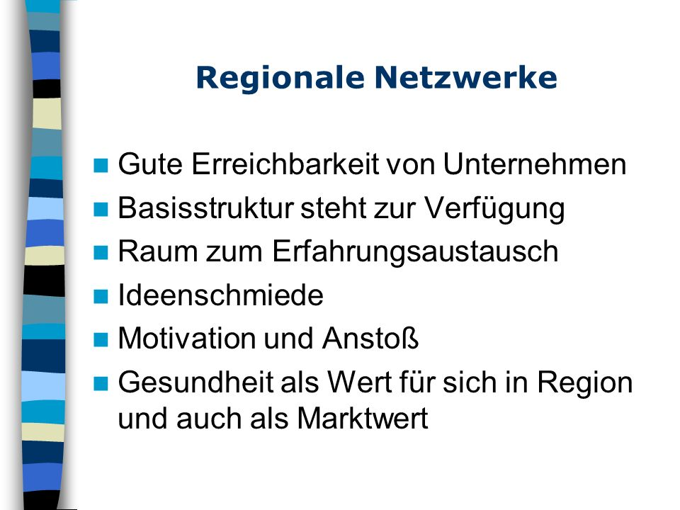 Regionale Netzwerke Gute Erreichbarkeit von Unternehmen. Basisstruktur steht zur Verfügung. Raum zum Erfahrungsaustausch.