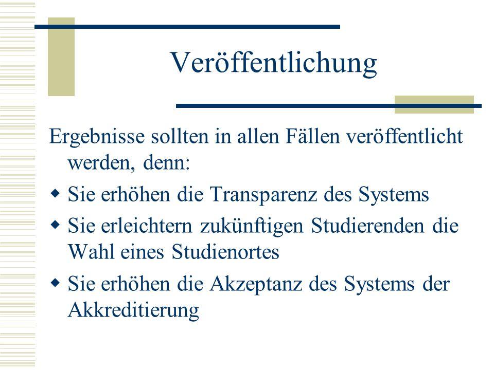 Veröffentlichung Ergebnisse sollten in allen Fällen veröffentlicht werden, denn: Sie erhöhen die Transparenz des Systems.