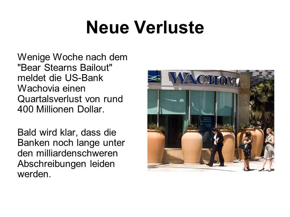 Neue Verluste Wenige Woche nach dem Bear Stearns Bailout meldet die US-Bank Wachovia einen Quartalsverlust von rund 400 Millionen Dollar.