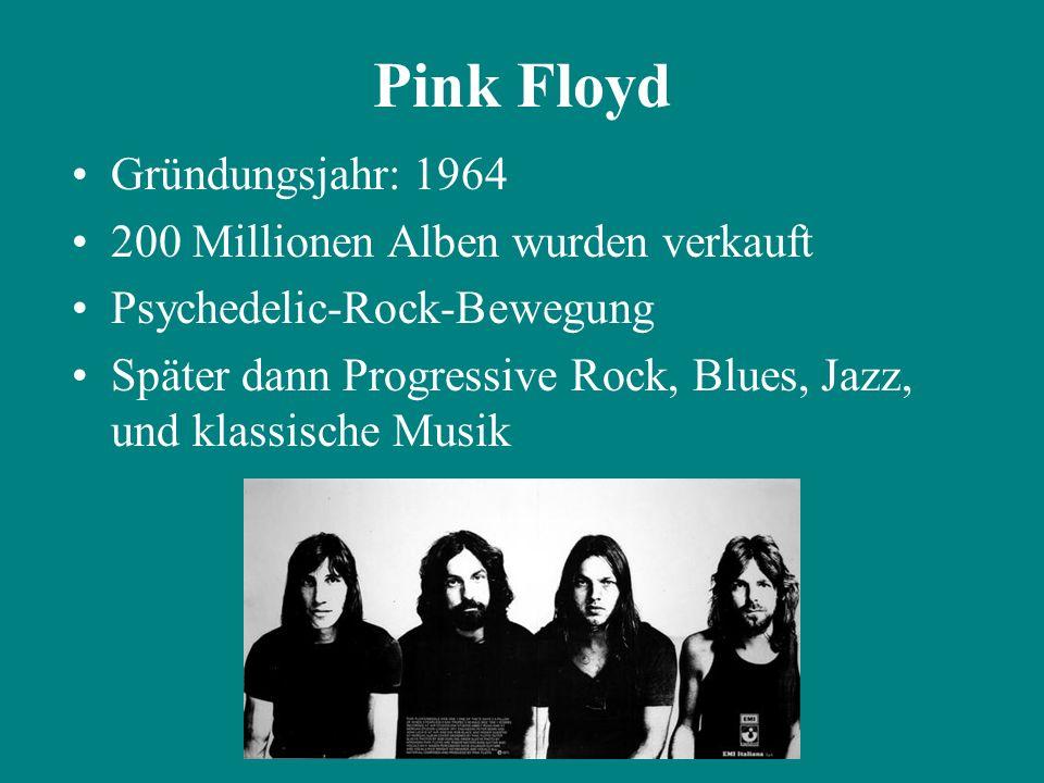 Pink Floyd Gründungsjahr: 1964 200 Millionen Alben wurden verkauft