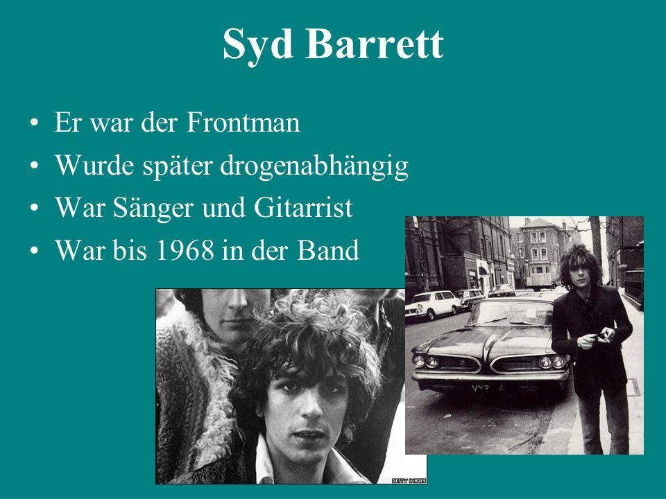 Syd Barrett Er war der Frontman Wurde später drogenabhängig