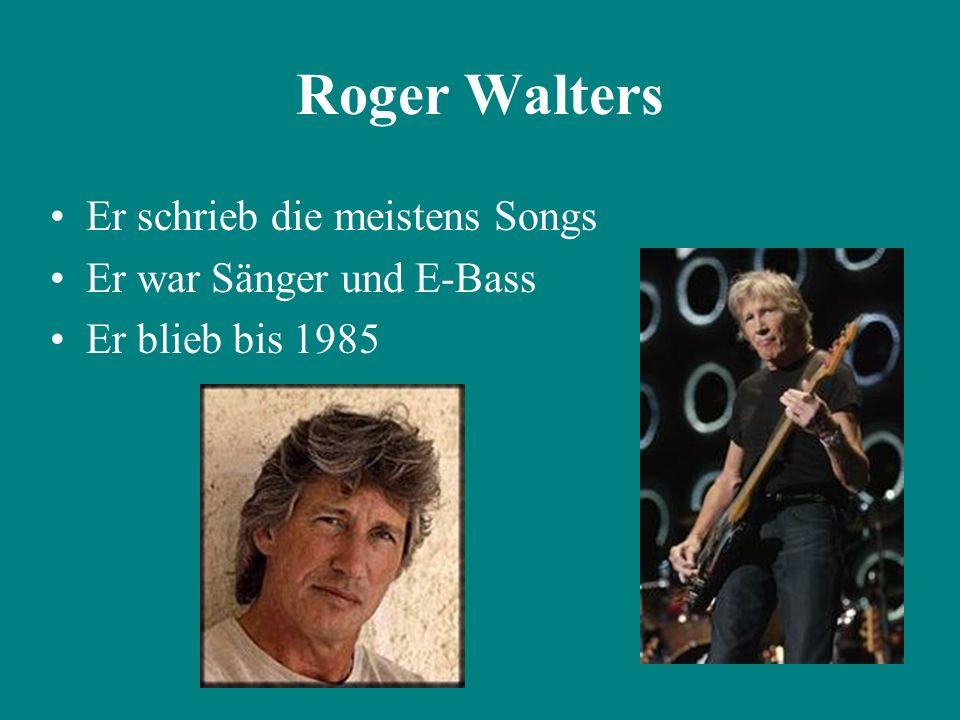 Roger Walters Er schrieb die meistens Songs Er war Sänger und E-Bass