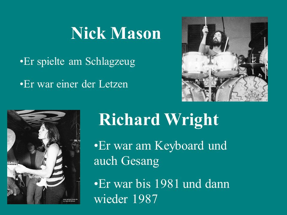Richard Wright Nick Mason Er war am Keyboard und auch Gesang