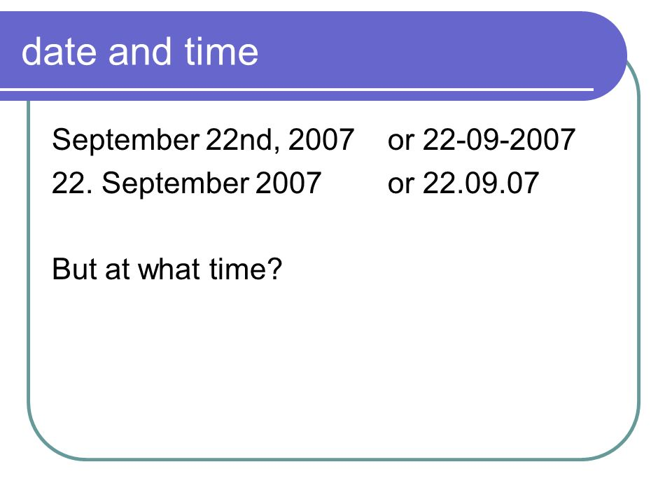 date and time September 22nd, 2007 or