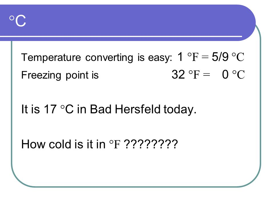 °C It is 17 °C in Bad Hersfeld today. How cold is it in °F