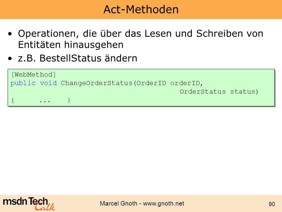 Act-Methoden Operationen, die über das Lesen und Schreiben von Entitäten hinausgehen. z.B. BestellStatus ändern.
