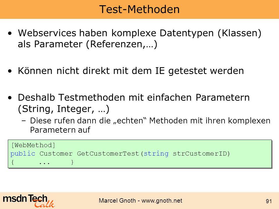 Test-Methoden Webservices haben komplexe Datentypen (Klassen) als Parameter (Referenzen,…) Können nicht direkt mit dem IE getestet werden.