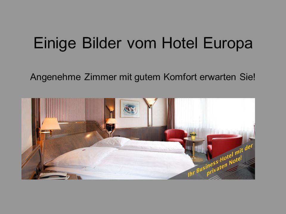 Einige Bilder vom Hotel Europa Angenehme Zimmer mit gutem Komfort erwarten Sie!