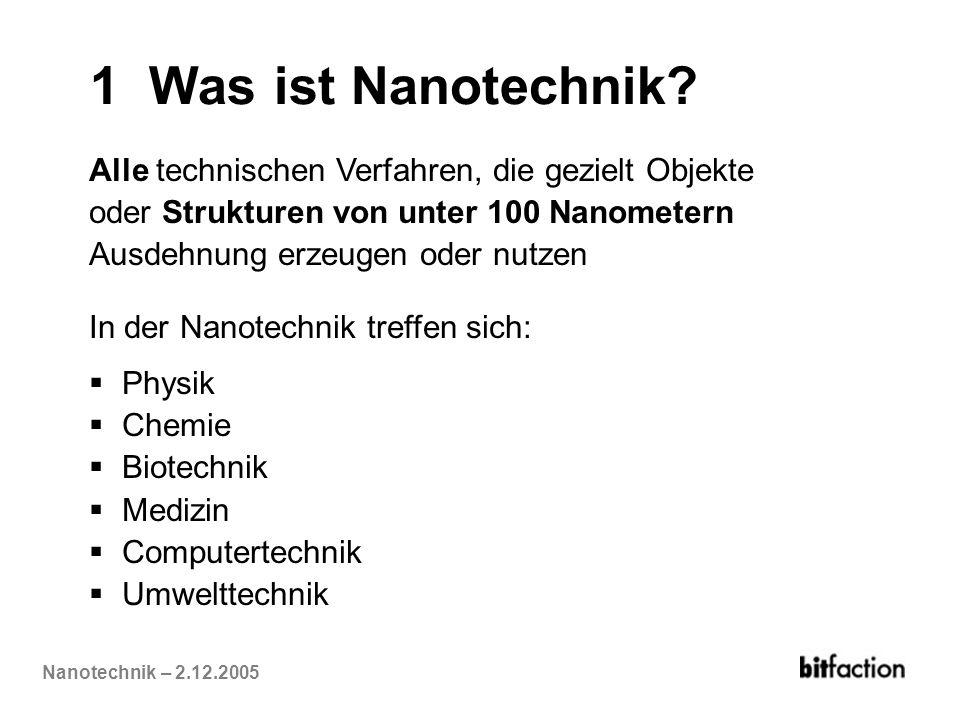 1 Was ist Nanotechnik Alle technischen Verfahren, die gezielt Objekte oder Strukturen von unter 100 Nanometern.