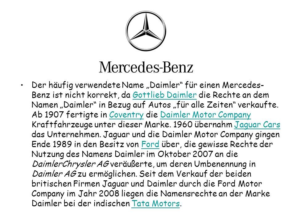 """Der häufig verwendete Name """"Daimler für einen Mercedes-Benz ist nicht korrekt, da Gottlieb Daimler die Rechte an dem Namen """"Daimler in Bezug auf Autos """"für alle Zeiten verkaufte."""