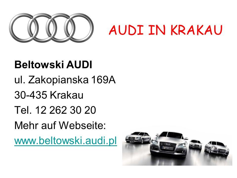 AUDI IN KRAKAU Beltowski AUDI ul. Zakopianska 169A 30-435 Krakau