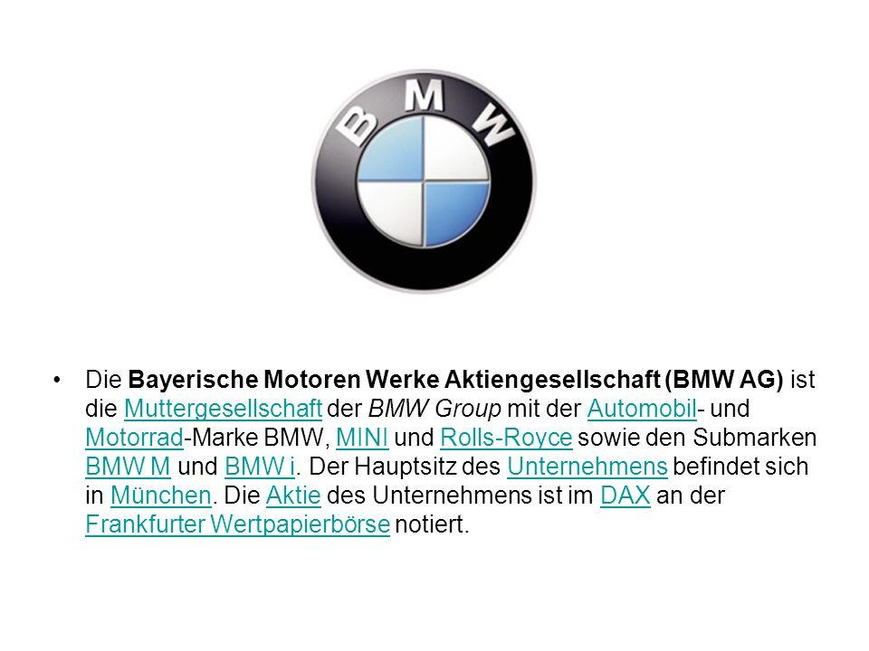 Die Bayerische Motoren Werke Aktiengesellschaft (BMW AG) ist die Muttergesellschaft der BMW Group mit der Automobil- und Motorrad-Marke BMW, MINI und Rolls-Royce sowie den Submarken BMW M und BMW i.