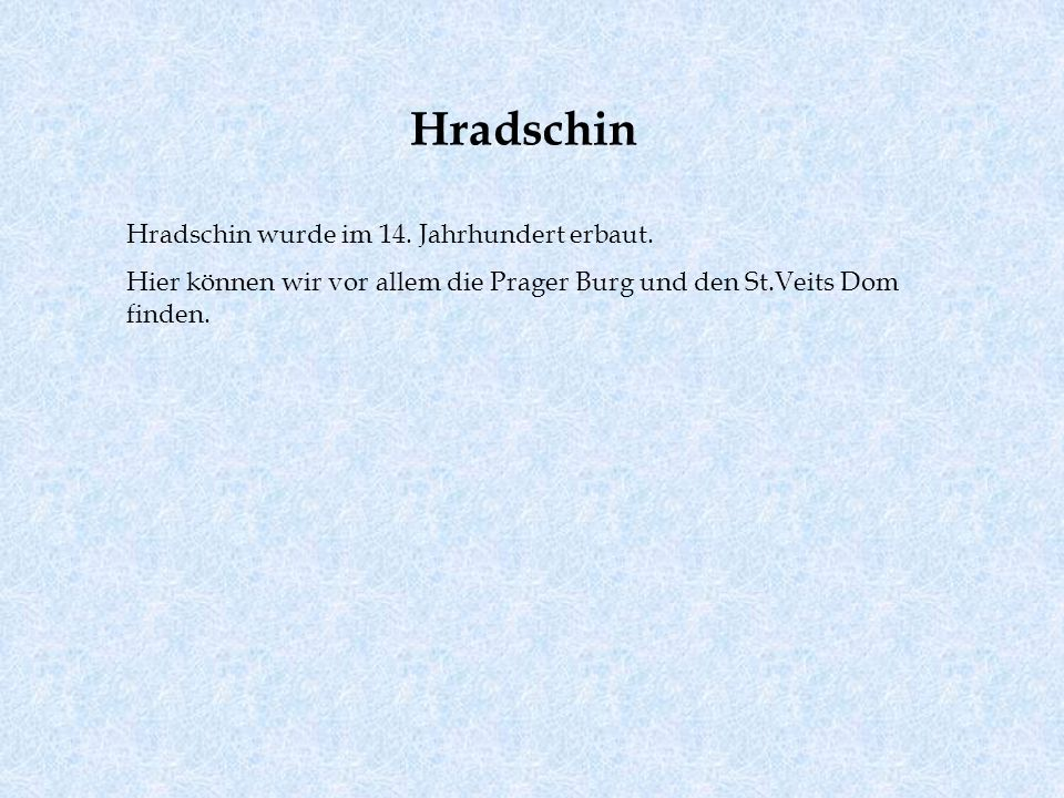 Hradschin Hradschin wurde im 14. Jahrhundert erbaut.