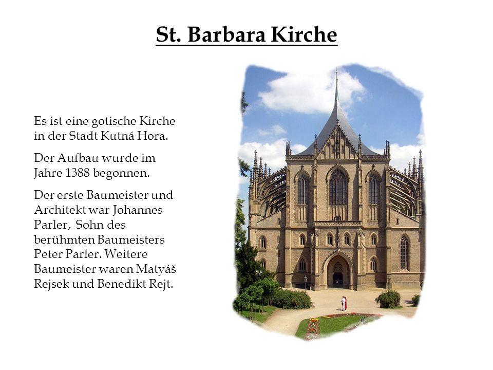 St. Barbara Kirche Es ist eine gotische Kirche in der Stadt Kutná Hora. Der Aufbau wurde im Jahre 1388 begonnen.
