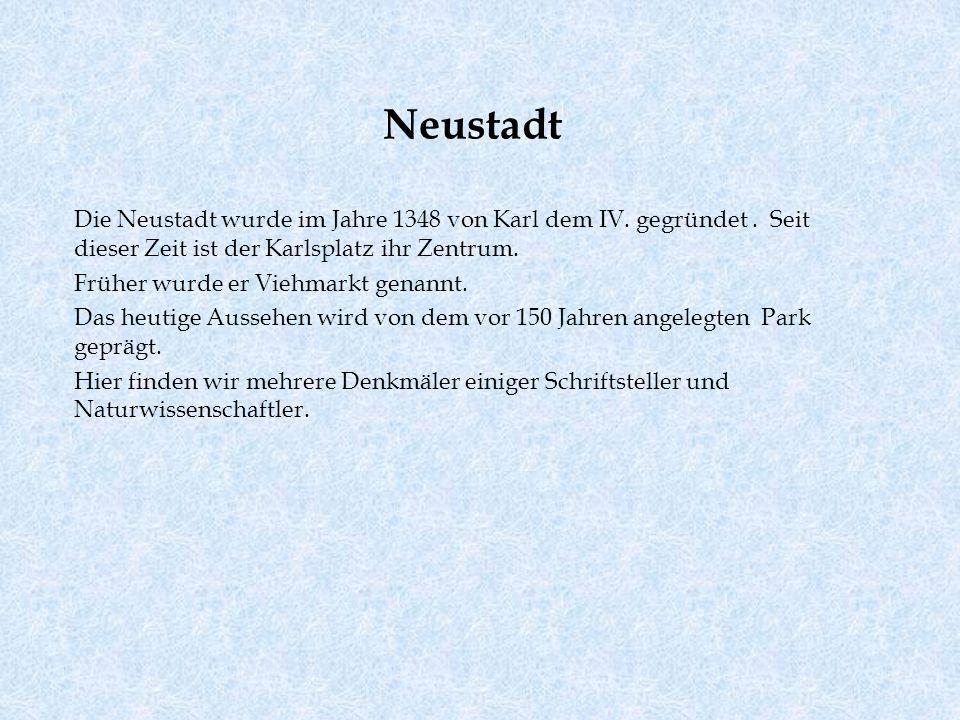 Neustadt Die Neustadt wurde im Jahre 1348 von Karl dem IV. gegründet . Seit dieser Zeit ist der Karlsplatz ihr Zentrum.