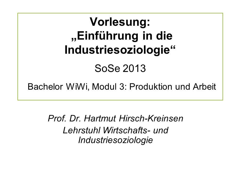 """Vorlesung: """"Einführung in die Industriesoziologie SoSe 2013 Bachelor WiWi, Modul 3: Produktion und Arbeit"""