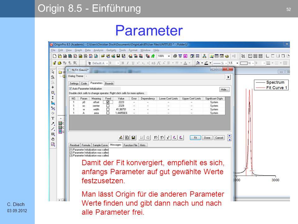 Parameter Damit der Fit konvergiert, empfiehlt es sich, anfangs Parameter auf gut gewählte Werte festzusetzen.
