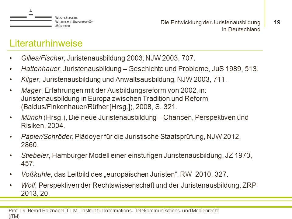 Literaturhinweise Gilles/Fischer, Juristenausbildung 2003, NJW 2003, 707. Hattenhauer, Juristenausbildung – Geschichte und Probleme, JuS 1989, 513.