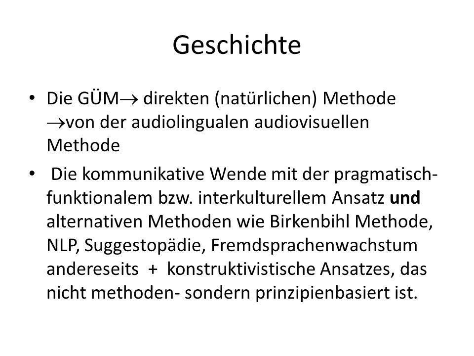 Geschichte Die GÜM direkten (natürlichen) Methode von der audiolingualen audiovisuellen Methode.