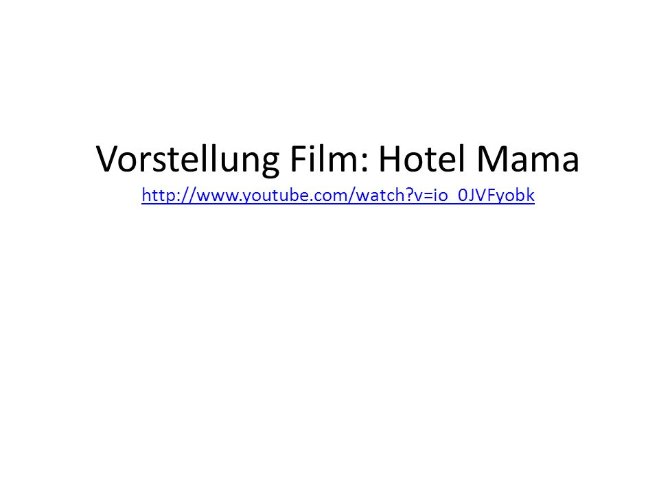 Vorstellung Film: Hotel Mama http://www. youtube. com/watch